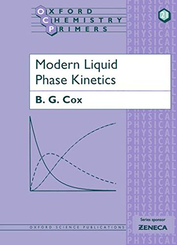 Modern Liquid Phase Kinetics: 21 (Oxford Chemistry Primers)