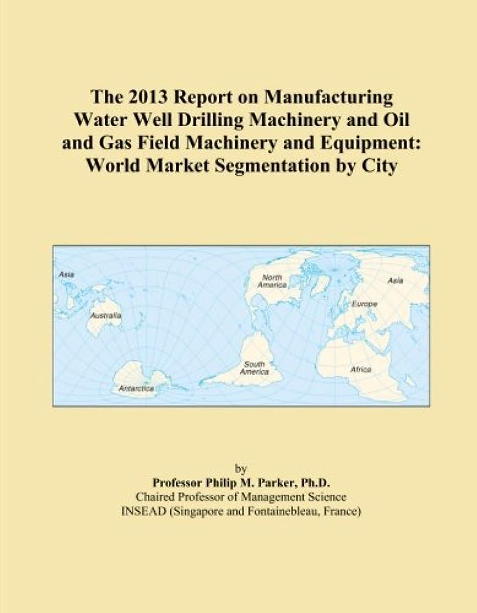 パンツジャーナルダイバーThe 2013 Report on Manufacturing Water Well Drilling Machinery and Oil and Gas Field Machinery and Equipment: World Market Segmentation by City