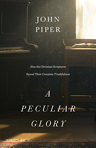 Peculiar Glory, A: How the Christian Scriptures Reveal Their Complete Truthfulness