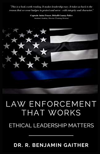 Compare Textbook Prices for Law Enforcement That Works: Ethical Leadership Matters  ISBN 9798727825624 by Gaither, Dr. R. Benjamin