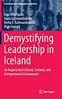 Demystifying Leadership in Iceland: An Inquiry into Cultural, Societal, and Entrepreneurial Uniqueness (Contributions to Management Science)