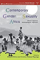 Contemporary Gender and Sexuality in Africa: African-Japanese Anthropological Approach (African Potentials: Convivial Perspectives for the Future of Humanity)