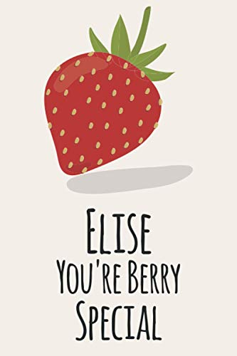 Elise You're Berry Special: Personalized Strawberry Sketchbook & Journal For Girls Who Loves Strawberry . 6'x9' - 100 Pages to Drawing, Painting, ... Doodle & Create Art! . Strawberry Notebook