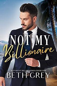 Not My Billionaire (Key West Billionaires Book 1) by [Beth Grey]