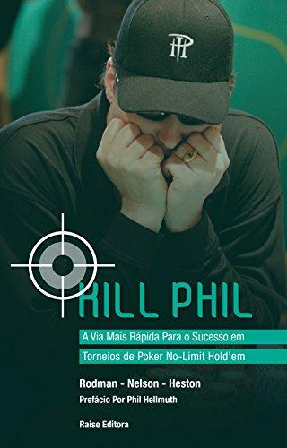 Kill Phil. A Via Mais Rápida Para o Sucesso em Torneios de Poker No-Limit Hold'em