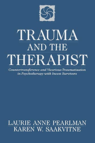 Trauma & the Therapist – Counter Transference & Vicarious Traumatization in Psychotherapy with...