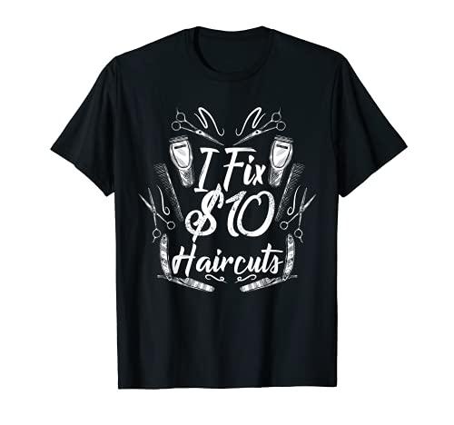 I Fix 10 Dollar Haircuts Barber Stylist Hairdresser Hair Cut T-Shirt