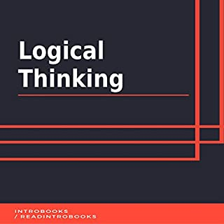 Logical Thinking                   By:                                                                                                                                 IntroBooks                               Narrated by:                                                                                                                                 Andrea Giordani                      Length: 41 mins     2 ratings     Overall 4.0