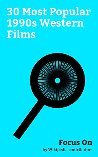 Focus On: 30 Most Popular 1990s Western Films: Tombstone (film), Dances with Wolves, Desperado (film), The Mask of Zorro, Back to the Future Part III, ... Star (1996 film), etc. (English Edition)