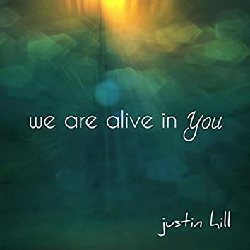 We Are Alive in You