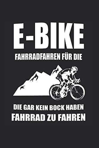 E Bike Fahrradfahren für die die gar kein Bock haben Fahrrad Zu Fahren: Anti E-Bike & Fahrrad Notizbuch 6'x9' Mountainbike Geschenk für Radfahrer & Fahrradfahrer
