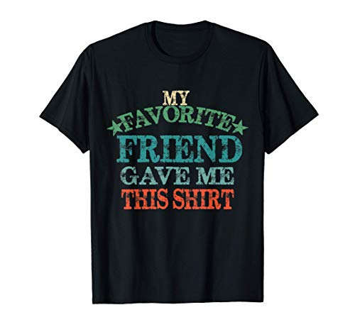 My Favorite Friend Gave Me This Shirt, Retro Gift for Friend T-Shirt