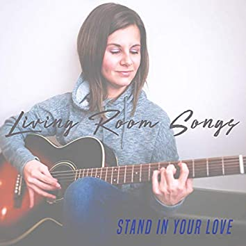 Stand in Your Love (Living Room Songs)