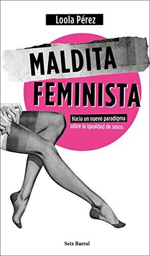 Maldita feminista: Hacia un nuevo paradigma sobre la igualdad de sexos