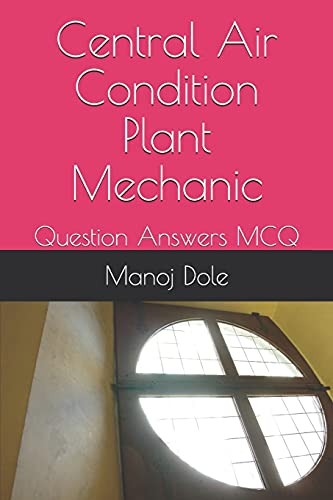 Central Air Condition Plant Mechanic: Question Answers MCQ