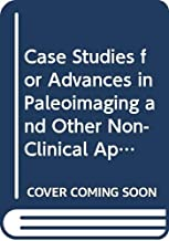 Case Studies for Advances in Paleoimaging and Other Non-Clinical Applications (English Edition)