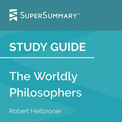 Study Guide: The Worldly Philosophers by Robert Heilbroner (SuperSummary) cover art