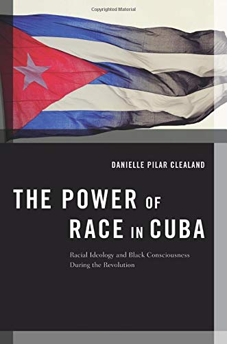 The Power of Race in Cuba: Racial Ideology and Black Consciousness During the Revolution (Transgressing Boundaries: Stud