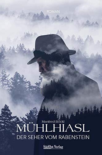 Mühlhiasl – Der Seher vom Rabenstein