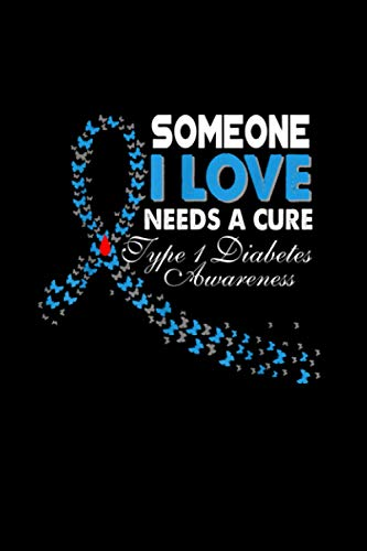 Someone I Love Needs A Cure Type 1 Diabetes Awareness Gift Notebook 114 Pages 6''x9'' Blank lined
