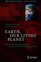 Earth, Our Living Planet: The Earth System and its Co-evolution With Organisms (The Frontiers Collection)