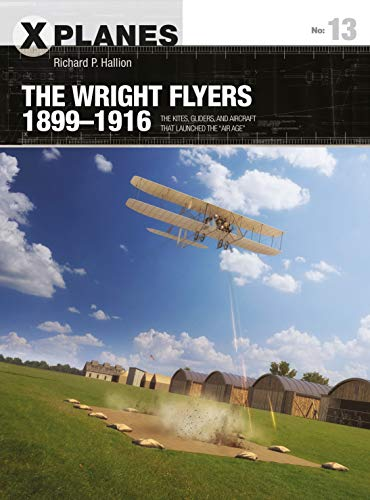 The Wright Flyers 1899–1916: The kites, gliders, and aircraft that launched the