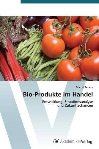 Bio-Produkte im Handel: Entwicklung, Situationsanalyse und Zukunftschancen