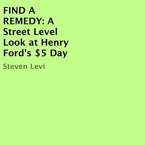 Find a Remedy: A Street Level Look at Henry Ford's $5 Day Titelbild