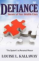 Defiance: Secrets of Your Midlife Crisis (Life Education)