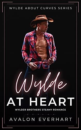 Wylde At Heart: Steamy High Heat BBW Romance (Wylde...