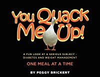 You Quack Me Up! A Fun Look at a Serious Subject - Diabetes and Weight Management, One Meal at a Time