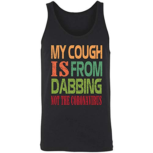 My Cough is from Dabbing Not Co-rona-Virus Tank Top, Unisex