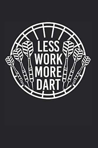 Less Work More Dart: Leeres Darts Notizbuch für Dartspieler zum selbst eintragen und notieren. Notizheft für Dart Ergebnisse, Skizzen und Zeichnungen. ... für Dartfans, Dartmeister und Dartverein