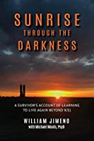 Sunrise Through the Darkness: A Survivor's Account of Learning to Live Again Beyond 9/11