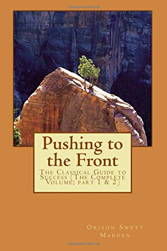 Pushing to the Front: The Classical Guide to Success (The Complete Volume; part 1 & 2)