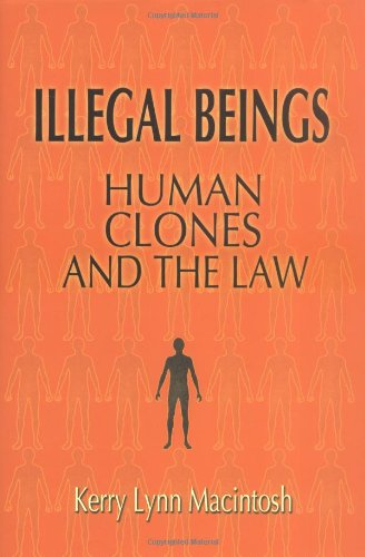 Illegal Beings: Human Clones and the Law (English Edition)