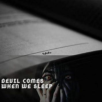 Devil Comes When We Sleep