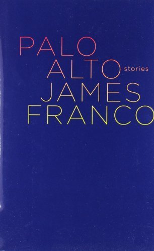 Palo Alto: Stories by Franco, James (2010) Hardcover