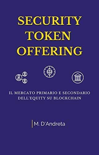 Security Token Offering: il mercato primario e secondario dell'equity su Blockchain (Italian Edition)