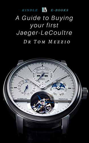 A Guide to Buying your first Jaeger-LeCoultre: Discover the luxury watches and Swiss fine watchmaking clocks from the Jaeger-LeCoultre (English Edition)