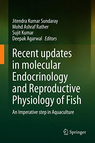 Recent updates in molecular Endocrinology and Reproductive Physiology of Fish: An Imperative step in Aquaculture (English Edition)