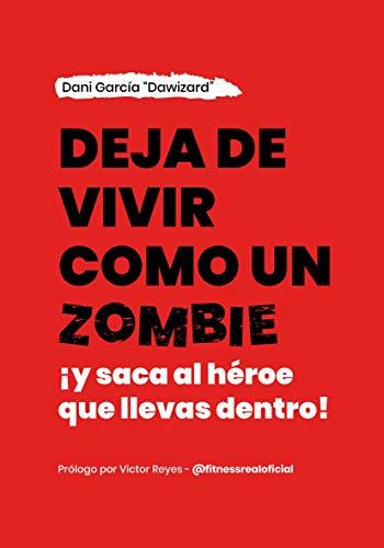 Deja de vivir como un zombie: ¡Y saca al héroe que llevas dentro!