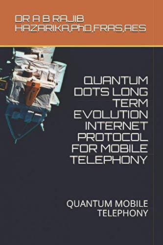 QUANTUM DOTS LONG TERM EVOLUTION INTERNET PROTOCOL FOR MOBILE TELEPHONY: QUANTUM MOBILE TELEPHONY