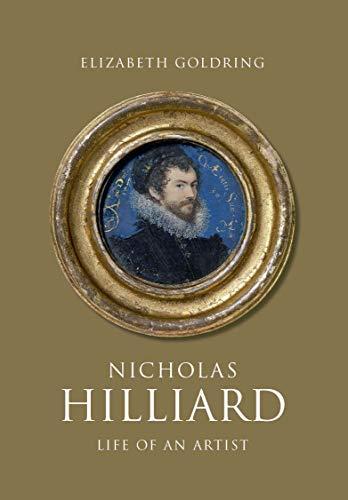 Goldring, E: Nicholas Hilliard: Life of an Artist (Paul Mellon Centre for Studies in British Art)
