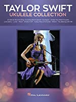 Taylor Swift - Ukulele Collection: 27 Hits to Strum & Sing: 27 Hits to Strum & Sing