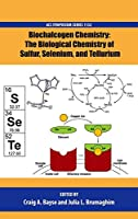 Biochalcogen Chemistry: The Biological Chemistry of Sulfur, Selenium, and Tellurium (ACS Symposium Series)