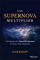 The Supernova Multiplier: 7 Strategies for Financial Advisors to Grow Their Practices