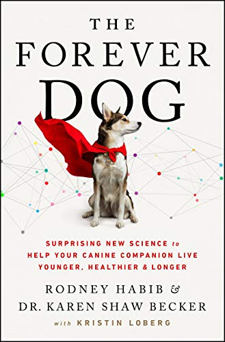The Forever Dog: Surprising New Science to Help Your Canine Companion Live Younger, Healthier, and L