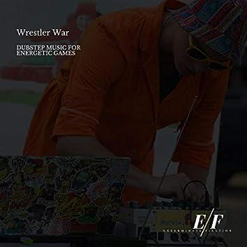Wrestler War - Dubstep Music For Energetic Games