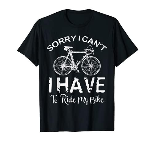 Lo siento, no puedo tener que montar en bicicleta divertido ciclismo Camiseta